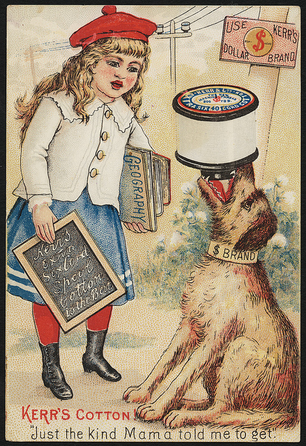 1870 - 1900: Kerr's cotton, 'Just the kind mama told me to get.' Use Kerr's dollar brand.